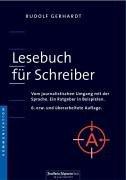 Lesebuch für Schreiber: Vom journalistischen Umgang mit der Sprache. Ein Ratgeber in Beispielen.
