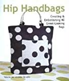 Hip Handbags: Creating & Embellishing 40 Great-Looking Bags: Creating and Embellishing 40 Great-looking Bags