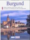 Burgund - Kunst, Geschichte, Landschaft. Burgen, Klöster u. Kathedralen im Herzen Frankreichs. Das Land um Dijon, Auxerre, Nevers, Autum u. Tournus (DuMont-Kunst-Reiseführer)