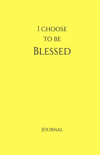 I Choose to Be Blessed Journal:  Yellow: Yellow Cover, Daily Diary, Blank Journal & Notebook for Adults, Teens or Kids (Elite Journal)