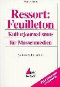 Ressort: Feuilleton: Kulturjournalismus für Massenmedien (Praktischer Journalismus)