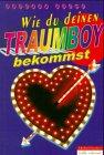 Wie du deinen Traumboy bekommst - Barbara Poche