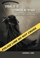 Trials & Tribulations: Tragedies & Triumphs Of A Man Who Lived On The Edge