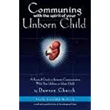Communing With the Spirit of Your Unborn Child by Dawson Church (1988-10-02)