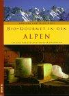 Bio- Gourmet in den Alpen. Ein kulinarisch-kultureller Wegweiser