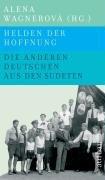 Helden der Hoffnung - Die anderen Deutschen aus den Sudeten 1935-1989 - Reich Mieder