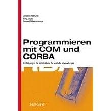 Programmieren mit COM und CORBA: Einführung in die Architekturen für verteilte Anwendungen