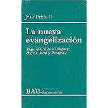 La nueva evangelización. Viaje apostólico a Uruguay, Bolivia, Perú y Paraguay (DOCUMENTOS)