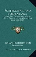 Forebodings and Forbearance Forebodings and Forbearance: What the Fatherland Would Do If Drawn Into an European Conflwhat the Fatherland Would Do If D