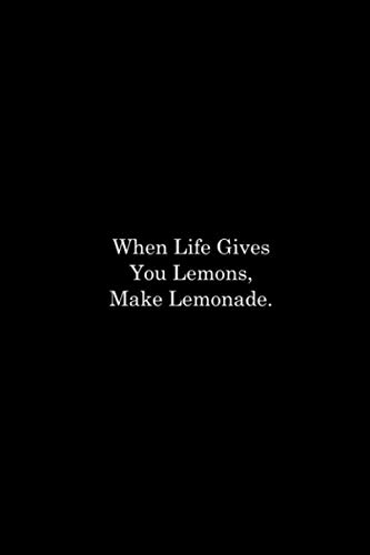 When Life Gives You Lemons, Make Lemonade.: Premium Journal/Notebook - Motivational Quote Journal/Notebook
