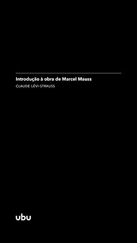 Introdução à obra de Marcel Mauss: (in Sociologia e antropologia) (Coleção Argonautas) (Portuguese Edition) por Claude Lévi-Strauss