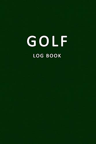 Golf Log Book: Golfers Scorecard Game Stats Yardage Course Hole Par Tee Time Sport Tracker 6 x 9 Game Details Note Score For 52 Games Green White