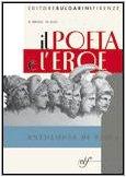 Il poeta e l'eroe. Antologia di epica. Per le Scuole superiori
