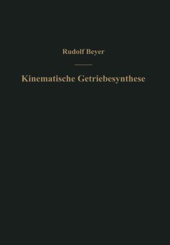 Kinematische Getriebesynthese: Grundlagen einer quantitativen Getriebelehre ebener Getriebe. F????r den Konstrukteur, f????r die Vorlesung und das Selbststudium (German Edition) by Rudolf Beyer (1953-01-01)
