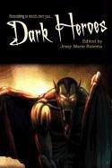 Dark Heroes by J. Leigh Bailey (2011-08-24)