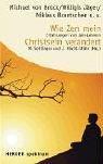 Wie ZEN mein Christsein verändert: Erfahrungen von Zen-Lehrern -