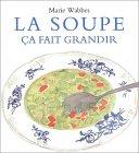 soupe, ça fait grandir (La)   Wabbes, Marie (1934-....). Auteur