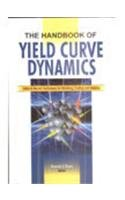 The Handbook of Yield Curve Dynamics: State-Of-The-Art Techniques For Modeling, Trading And Hedging (Reprint)