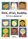 Gott, Allah, Buddha: Und woran glaubst du?