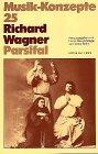 Richard Wagner. Parsifal (Musik-Konzepte 25)
