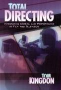Total Directing: Integrating Camera and Performance in Film and Television by Tom Kingdon (2004-06-15) par Tom Kingdon