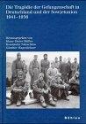 Die Tragödie der Gefangenschaft in Deutschland und der Sowjetunion 1941-1956
