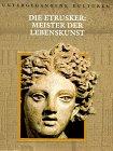 Die Etrusker: Meister der Lebenskunst
