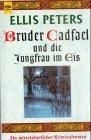 Bruder Cadfael und die Jungfrau im Eis - Ellis Peters