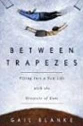 Between Trapezes: Flying Into a New Life with the Greatest of Ease