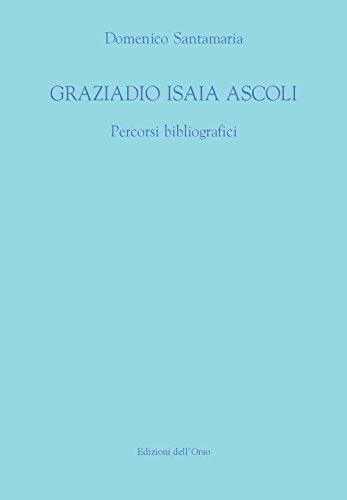 Graziadio Isaia Ascoli. Percorsi bibliografici