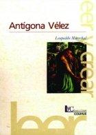Antigona Velez par Leopoldo Marechal