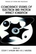 Coincidence Studies of Electron and Photon Impact Ionization: Proceedings of a European Conference Held in Belfast, Northern Ireland, September 5-7, 1996 (Physics of Atoms and Molecules)