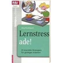 Lernstress ade!: 33 erprobte Strategien für geistiges Arbeiten