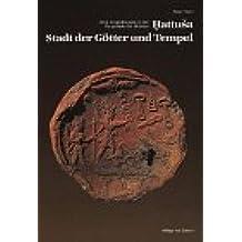 Hattusa - Stadt der Götter und Tempel: Neue Ausgrabungen in der Hauptstadt der Hethiter