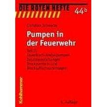 Pumpen in der Feuerwehr: Teil II: Feuerlösch-Kreiselpumpen, Zusatzausstattungen, Druckzumisch- und Druckluftschaumanlagen (Die Roten Hefte)