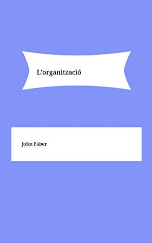 L'organització (Catalan Edition) por John Faber