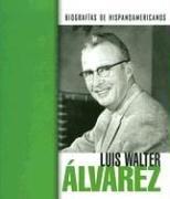 Luis Walter Alvarez (Biografias Hispanoamericanas/hispanic-american Biographies)