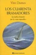 Los Cuarenta Bramadores: La Vuelta al Mundo Por la 'Ruta Imposible' par Vito Dumas