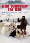 Ein Winter im Eis. Auf den Spuren von Jack London - Nicolas Vanier