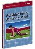 Actividad Física, Deporte Y Salud (Biblioteca Temática del Deporte) por José Devís Devís