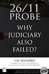 26/11 Probe — Why Judiciary Also Failed? (with DVD containing footages of important incidents supporting the author's analysis)