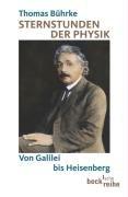 Sternstunden der Physik: Von Galilei bis Heisenberg