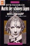 Markt der schönen Lügen. Die Geschichte Hollywoods in seiner großen Zeit - Otto Friedrich