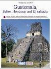 Guatemala. Honduras. Belize. Kunst - Reiseführer. Die versunkene Welt der Maya und die Kunst der Eroberer - Hans Helfritz