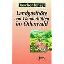 Landgasthöfe und Wanderhütten im Odenwald: 50 ausgewählte Tips zum Einkehren mitten in der Natur