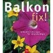 Balkon fix!: Schnelle Lösungen für Ungeduldige