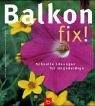 Balkon fix!: Schnelle L�sungen f�r Ungeduldige