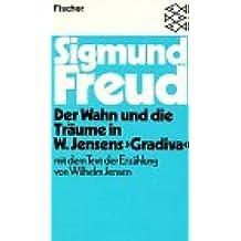 Der Wahn und die Träume in W. Jensens Gradiva mit dem Text der Erzählung von Wilhelm Jensen.