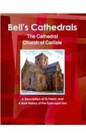 Bell's Cathedrals: The Cathedral Church of Carlisle: A Description of Its Fabric and A Brief History of the Episcopal See (World Cultural Heritage Library) Carlisle Bell