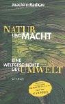 Natur und Macht. Weltgeschichte der Umwelt. - Joachim Radkau